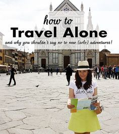 How to Travel Alone (and why you should!) MOSTLY JUST PINNING BECAUSE THE PICTURE IS OF SANTA CROCE