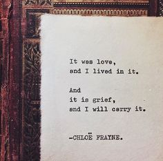 Love and grief. It was love, and I lived in it. And it is grief, and I will carry it. Single and strong. Great Quotes, Quotes To Live By, Inspirational Quotes, Motivational, Stephen Hawking, Loss Quotes, Me Quotes, Baby Quotes, Quotable Quotes