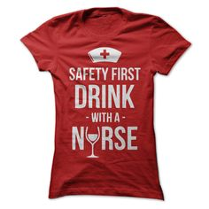 Safety First Drink With a Nurse Tee http://www.sunfrogshirts.com/Safety-First-Drink-With-a-Nurse-Tee-ladies.html?11598