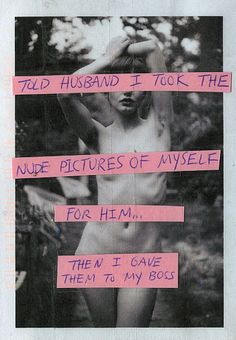 """PostSecret: """"Told husband i took the nude pictures of myself for him. then i gave them to my boss. Post Secret, The Secret, People Around The World, Real People, Trophy Wife, Make Sense, Community Art, Powerful Women, Take My"""