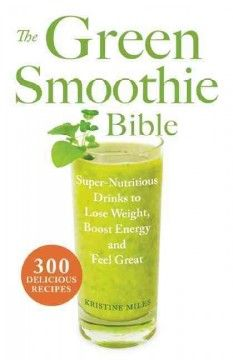 The Green Smoothie Bible: Super-Nutritious Drinks to Lose Weight, Boost Energy and Feel Great (BOOK)--SUPERFOODS IN EVERY SIP You know a daily diet rich in fruits and vegetables can maximize your health and well-being. But did you know that drinking a smoothie every day made from fruits and vegetables can dramatically increase the amount of life-saving nutrients your body takes in?