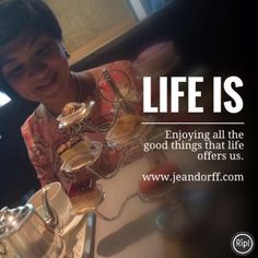 Life is:  Enjoying all the good things that life offers us.  #holisticliving #lifeis #wellbeing #jeandorff #lifecoach