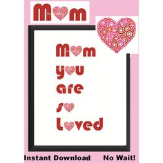 Mom you are so loved, downloadable gift for mom, Mother's day, happy... ($4.30) ❤ liked on Polyvore featuring home, home decor, wall art, typography poster, quote posters, word wall art, printable wall art and typography wall art