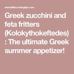 Greek zucchini and feta fritters (Kolokythokeftedes): The ultimate Greek summer appetizer!
