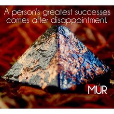 A person's greatest successes comes after disappointment. MUR Chakra Pyramid