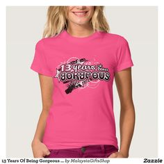 13 Years Of Being Gorgeous 13th Birthday T Shirt Tee Shirts Work