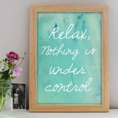 An inspirational quote print with the words 'Relax, nothing is under control'. Available in a choice of calming watercolour designs. The design is available in Quote Prints, Poster Prints, Framed Prints, Posters, Relax Quotes, Personalised Prints, Watercolor Design, Watercolour, Large Prints