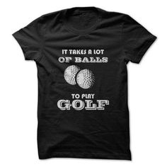 It Takes A Lot Of Balls To Play Golf Funny T-Shirts & Hoodies