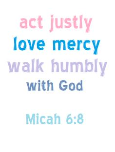 Act justly, love mercy, walk humbly with God | Micah 6:8