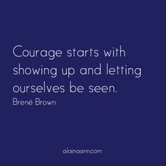 Courage starts with...