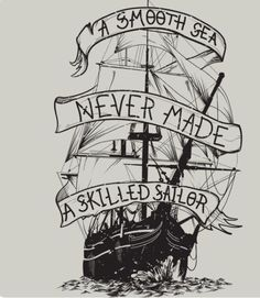 A smooth sea never made a skilled sailor is a T Shirt designed by BlackFiberGraphics to illustrate your life and is available at Design By Humans Гладкое море никогда не делал опытный моряк Tattoo P, Sea Tattoo, Tattoo Motive, Tattoo Drawings, Body Art Tattoos, Sleeve Tattoos, Tattoo Life, Tattoo Quotes, Kracken Tattoo
