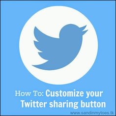 How To: Customize Your Twitter Sharing Button | Sand In My Toes