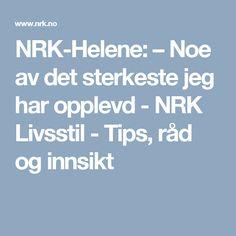 NRK-Helene: – Noe av det sterkeste jeg har opplevd - NRK Livsstil - Tips, råd og innsikt