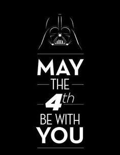 May the forth be with you all!!
