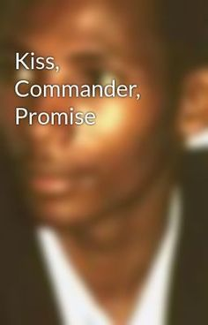 Kiss, Commander, Promise #wattpad #mystery-thriller