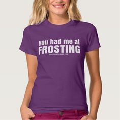 You Had Me At Frosting Tshirts