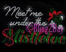 Meet me under the Mistletoe - Iron on Christmas Rhinestone Transfer Bling Hot Fix Applique Merry Christmas Holly Holiday-DIY Christmas Shirt