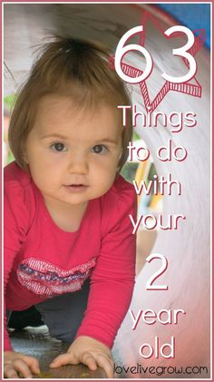This is a GREAT list of basically free and easy to do things with your 2 year old. TONS of great stuff on here.