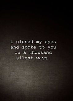 So very true!! And every night as I drift off to sleep I am speaking to you softly and telling you how much I love and adore and cherish and desire you!!!