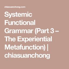 Systemic Functional Grammar (Part 3 – The Experiential Metafunction) | chiasuanchong
