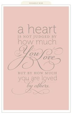 A Heart Is Not Judged In How Much You Love...
