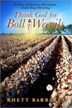 Rhett Barbaree pens 'Thank God for Boll Weevils' to combine history with inspiration Thank God, Good People, Good Books, Blessed, Shit Happens, History, Alabama, Authors, Families