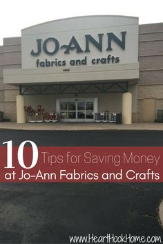 10 Tips for Saving Money at Jo-Ann Fabric and Crafts http://hearthookhome.com/tips-for-saving-money-at-joann-fabric-and-crafts/