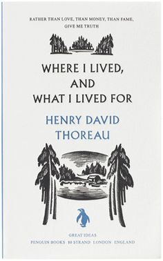 Where I Lived, and What I Lived For by Henry David Thoreau. Penguin Books, 1999. Cover design: David Pearson.