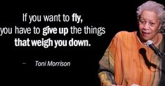 """GM Dawlings. My #TuesTestimony is in salute to #ToniMorrison who passed away 2day. LUVS her quote """"If you want to fly you have to give up… Toni Morrison, She Quotes, Female Artist, Passed Away, Giving Up, Diva, Fox, Words, Memes"""
