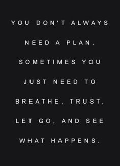 Breathe, trust, and let go.