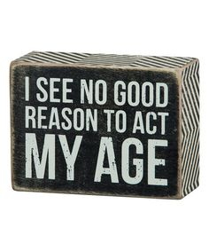 Another great find on #zulily! 'Act My Age' Box Sign #zulilyfinds
