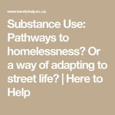 Substance Use: Pathways to homelessness? Or a way of adapting to street life? | Here to Help