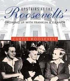 Upstairs At The Roosevelts': Growing Up With Franklin And Eleanor PDF