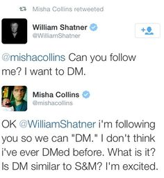 omfg misha pls | And Now For Misha Collins Flirting With William Shatner - If you haven't been following the twitter exchange between Misha and William Shatner, this is a great summary.