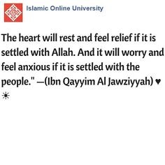 The heart will rest and feel relief if it is settled with Allah. And it will worry and feel anxious if it is settled with the people. —(Ibn Qayyim Al Jawziyyah) ♥️☀️