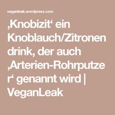 'Knobizit' ein Knoblauch/Zitronendrink, der auch 'Arterien-Rohrputzer' genannt wird | VeganLeak