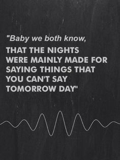 "Arctic Monkeys- Do I Wanna Know? ""The nights were mainly made for saying things that you can't say tomorrow day"""