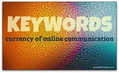 Keywords are the currency of online communication. Here's how we make sure we reach our target market.