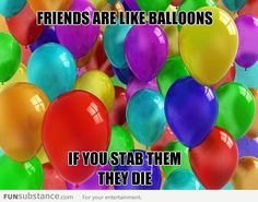 Funny pictures about Friends are like balloons. Oh, and cool pics about Friends are like balloons. Also, Friends are like balloons. Just Keep Walking, Funny Quotes, Funny Memes, Dankest Memes, Friends Are Like, Bad Friends, Funny Friends, Crazy Friends, True Friends