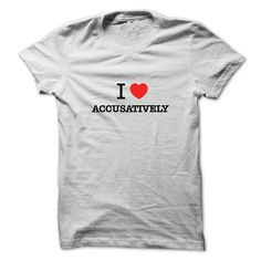 I Love ACCUSATIVELYIf you love  ACCTIVELY, then its must be the shirt for you. It can be a better gift too.I Love ACCUSATIVELY
