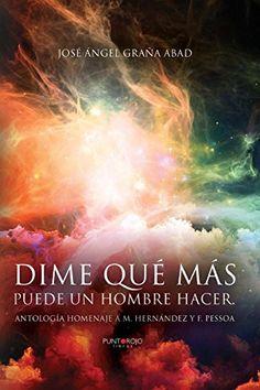 Dime qué más puede un hombre hacer: Antología homenaje a M. Hernández y F. Pessoa de José Ángel Graña Abad http://www.amazon.es/dp/8416068992/ref=cm_sw_r_pi_dp_yq5Owb0Z0MXTB