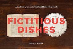 Fictitious Dishes: An Album of Literature's Most Memorable Meals by Dinah Fried http://www.amazon.com/dp/0062279831/ref=cm_sw_r_pi_dp_8rFtwb032WDZA