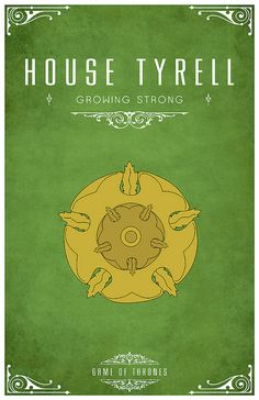 "House Tyrell  Sigil - Golden Rose  Motto ""Growing Strong"""
