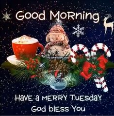 Good Morning, Have A Merry Tuesday, God Bless You good morning tuesday tuesday quotes tuesday images good morning tuesday tuesday quote images tuesday christmas quotes Christmas Card Messages, Christmas Quotes, Christmas Pictures, Christmas Greetings, Christmas Christmas, Good Morning Christmas, Good Morning Good Night, Thursday Greetings, Good Morning Greetings