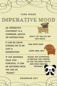 #Imperative mood  In English, each sentence has a mood, that is expressed through the verb. Verb moods are indicative, interrogative, subjunctive/conditional and imperative.
