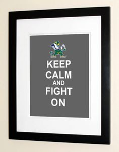 Keep Calm And Fight On  Notre Dame University by theScholarShop, $15.00