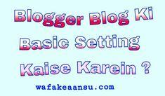 Blogger blog ki basic setting kaise karein ?