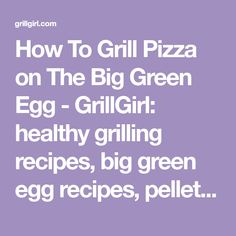 How To Grill Pizza on The Big Green Egg - GrillGirl: healthy grilling recipes, big green egg recipes, pellet cooker recipes, paleo recipes, low carb recipes, tailgating recipes, cast iron recipes, BBQ recipes