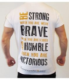Be strong when you are weak, brave when you are scared, and humble when you are victorious! Stay strong at your next workout, buy the new gym shirt for men / boys at Gymnordic.com