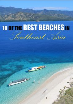 Don't waste your time on bad beaches, find out where the best stretches of sand in Southeast Asia can be found.